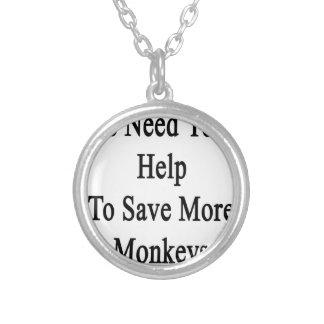 Necesitamos su ayuda ahorrar más monos colgante redondo