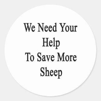 Necesitamos su ayuda ahorrar más ovejas pegatina redonda