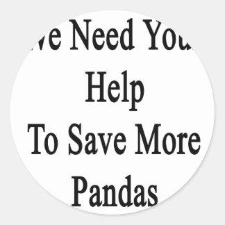Necesitamos su ayuda ahorrar más pandas pegatina redonda