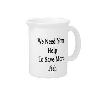 Necesitamos su ayuda ahorrar más pescados jarra de beber
