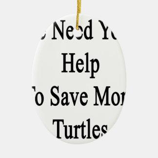 Necesitamos su ayuda ahorrar más tortugas adorno navideño ovalado de cerámica