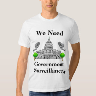 Necesitamos vigilancia del gobierno remeras