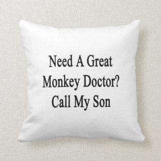 Necesite a un gran doctor Call My Son del mono Cojines