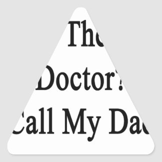Necesite al mejor doctor Call My Dad Pegatina Triangular