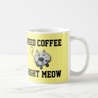 Necesite el maullido correcto del café, tazas