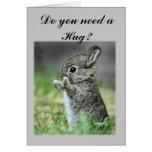 Necesite un conejito del abrazo tarjetas