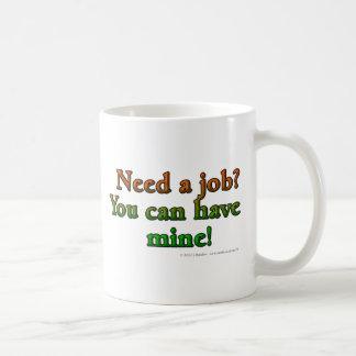 Necesite un trabajo. Usted puede tener mina Taza