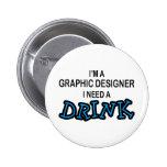 Necesite una bebida - diseñador gráfico pins