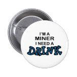 Necesite una bebida - minero pin