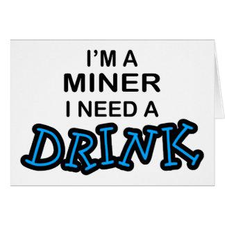 Necesite una bebida - minero tarjeta de felicitación