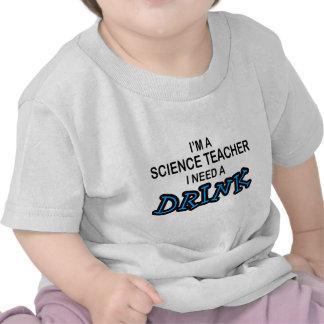 Necesite una bebida - profesor de ciencias camisetas