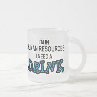 Necesite una bebida - recursos humanos taza de cristal