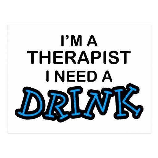 Necesite una bebida - terapeuta postales