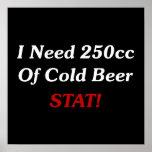 ¡Necesito 250cc del STAT de la cerveza fría! Posters