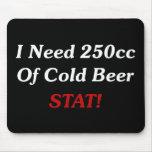 ¡Necesito 250cc del STAT de la cerveza fría! Alfombrilla De Raton