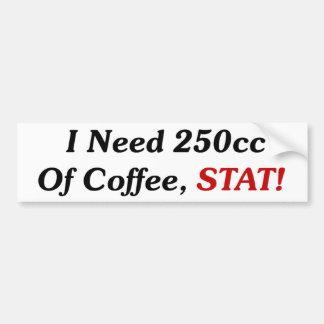 ¡Necesito 250cc del STAT del café! Etiqueta De Parachoque