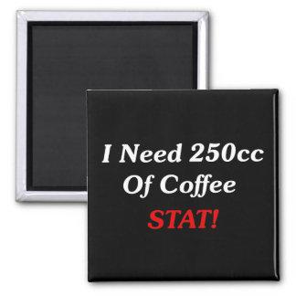 ¡Necesito 250cc del STAT del café! Imán Cuadrado