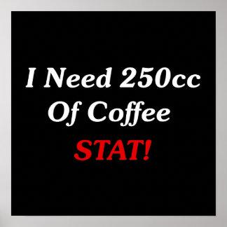 ¡Necesito 250cc del STAT del café! Póster