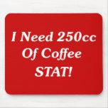 ¡Necesito 250cc del STAT del café! Tapetes De Ratones