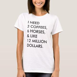 NECESITO 3 CAFÉS, 6 CABALLOS, Y COMO 12 MILLONES… PLAYERA