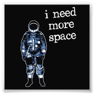 Necesito a más astronauta del espacio impresiones fotográficas