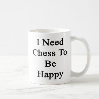Necesito ajedrez ser feliz taza clásica