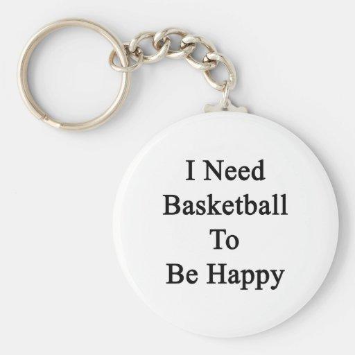 Necesito baloncesto ser feliz llaveros