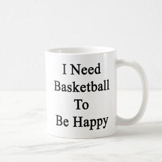 Necesito baloncesto ser feliz taza
