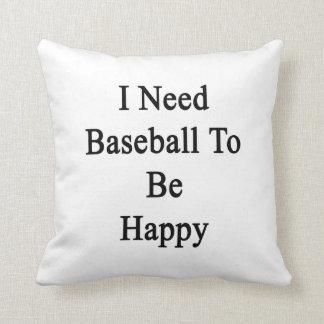 Necesito béisbol ser feliz almohada