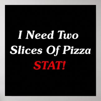 ¡Necesito dos partes de Stat de la pizza! Póster