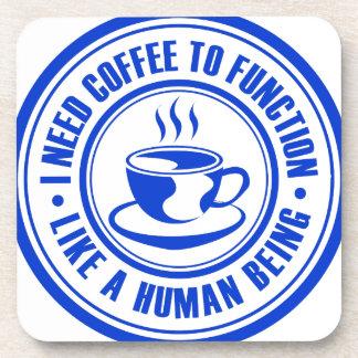 Necesito el café funcionar como un ser humano posavasos de bebidas