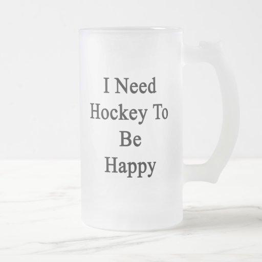 Necesito hockey ser feliz taza