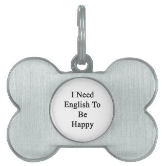 Necesito inglés ser feliz placas de mascota