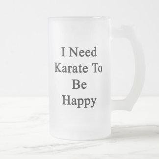 Necesito karate ser feliz taza de cristal