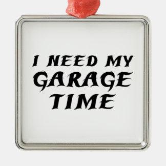 Necesito mi tiempo del garaje adorno cuadrado plateado