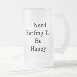 Necesito practicar surf para ser feliz taza