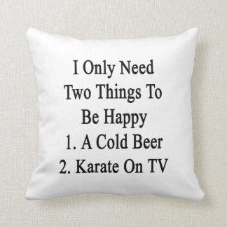 Necesito solamente dos cosas ser 1 feliz a la cojín
