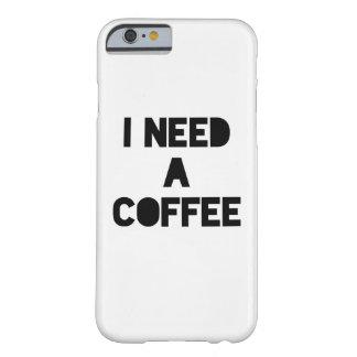 Necesito un café funda de iPhone 6 barely there
