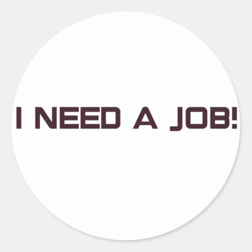 ¡Necesito un trabajo! Pegatina Redonda