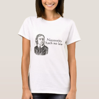 Necessity Hath No Law T-Shirt