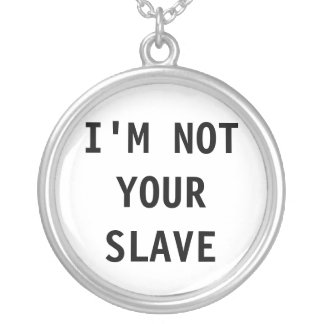 Necklace I'm Not Your Slave
