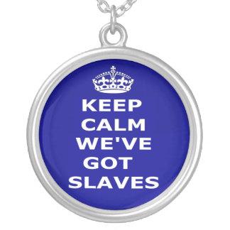 Necklace Keep Calm We've Got Slaves