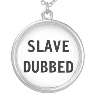 Necklace Slave Dubbed