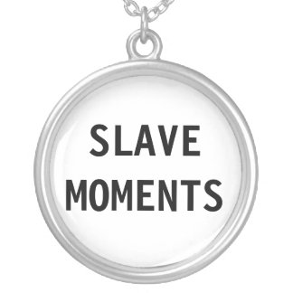 Necklace Slave Moments
