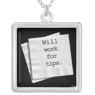 Necklace - Will Work for Tips
