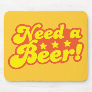 Need a BEER! Mouse Pad