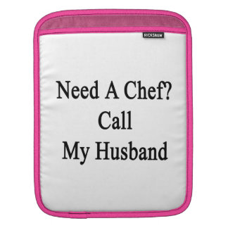 Need A Chef Call My Husband Sleeves For iPads