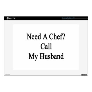 "Need A Chef Call My Husband 15"" Laptop Skin"