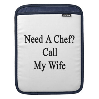 Need A Chef Call My Wife Sleeve For iPads