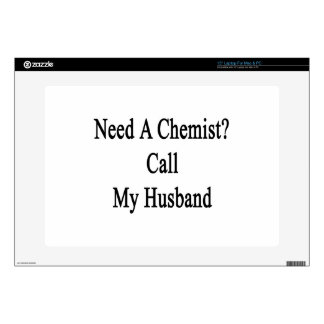 "Need A Chemist Call My Husband Skin For 15"" Laptop"
